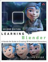Learning Blender: A Hands-On Guide to Creating 3D Animated Characters, Edition 2