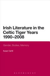 Irish Literature In The Celtic Tiger Years 1990 To 2008 Book PDF