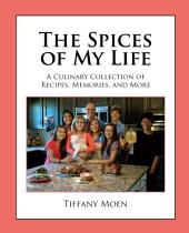 The Spices of My Life: A Culinary Collection of Recipes, Memories, and More