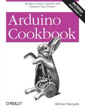Arduino Cookbook: Recipes to Begin, Expand, and Enhance Your Projects, Edition 2