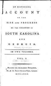 An Historical Account of the Rise and Progress of the Colonies of South Carolina and Georgia: Volume 1