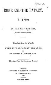 "Rome and the Papacy. A letter. Translated from the French, with introductory remarks, by Sir C. E. Eardley, Bart. [Reprinted from the ""Christian Times.""]"