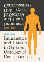 Immanence and Illusion in Sartre   s Ontology of Consciousness PDF
