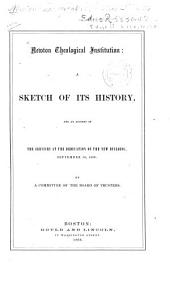 Newton Theological Institution: A Sketch of Its History, and an Account of the Services at the Dedication of the New Building, September 10, 1866