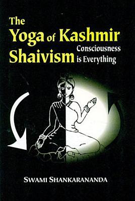 The Yoga of Kashmir Shaivism