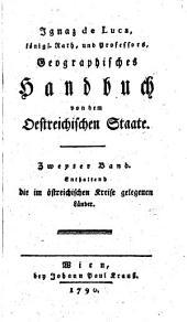 Geographisches Handbuch von dem östreichischen Staate: ¬Die im östreichischen Kreise gelegenen Länder, Band 2