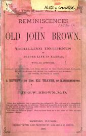The Truth at Last: History Corrected. Reminiscences of Old John Brown. Thrilling Incidents of Border Life in Kansas; with an Appendix, Containing Statements and Full Details of the Pottawotomie Massacre, by Gov. Crawford, Col. Blood, Jas. Townsley, Col. Walker, and Others