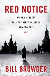 Red Notice: Kuinka minusta tuli Putinin vihollinen numero yksi