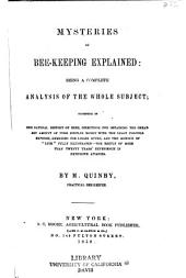 "Mysteries of Bee-keeping Explained: Being a Complete Analysis of the Whole Subject; Consisting of the Natural History of Bees, Directions for Obtaining the Greatest Amount of Pure Surplus Honey with the Least Possible Expense, Remedies for Losses Given, and the Science of ""luck"" Fully Illustrated--the Result of More Than Twenty Years' Experience in Extensive Apiaries"