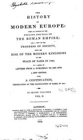 The History of Modern Europe: With an Account of the Decline and Fall of the Roman Empire and a View of the Progress of Society from the Rise of the Modern Kingdoms to the Peace of Paris in 1763, in a Series of Letters from a Nobleman to His Son, Volume 2