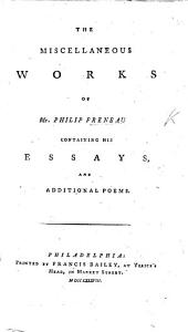 The Miscellaneous Works of Mr. P. F., Containing His Essays and Additional Poems