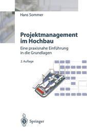 Projektmanagement im Hochbau: Eine praxisnahe Einführung in die Grundlagen, Ausgabe 2