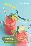 Healthy Juices and Smoothies Made Simple