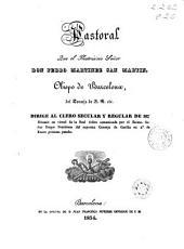 Pastoral que el ilustrísimo señor don Pedro Martínez San Martín, obispo de Barcelona del Consejo de S.M. etc., dirige al clero secular y regular de su diócesis ...