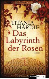 Das Labyrinth der Rosen: Roman