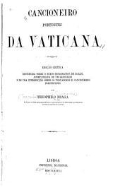 Cancioneiro portuguez da Vaticana: edição critica restituida sobre o texto diplomatico de Halle, acompanhada de um glossario e de uma introducção sobre os trovadores e cancioneiros portuguezes