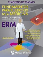 Cuaderno de trabajo. Fundamentos para el ejercicio de la medicina. Guía para el examen de residencias médicas. ERM -5a edición-