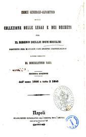 Collezione delle leggi e de' decreti reali del Regno delle Due Sicilie: Indice generale-alfabetico della collezione delle leggi e dei decreti per il Regno delle Due Sicilie, distinto per materie con ordine cronologico dall'anno 1806 a tutto il 1840