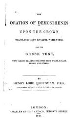 The Oration of Demosthenes Upon the Crown: Translated Into English, with Notes, and the Greek Text, with Various Readings Selected from Wolff, Taylor, Reiske and Others
