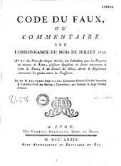 Code du faux ou Commentaire sur l'ordonnance du mois de juillet 1737....