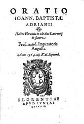 Oratio Ioann. Baptistae Adriani, habita Florentiae in aede diui Laurentij in funere Ferdinandi Imperatoris Augusti. Anno 1564. xij. Kal. Septemb