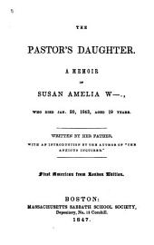 The Pastor's Daughter: A Memoir of Susan Amelia W-., who Died Jan.20,1843,aged 19 Years