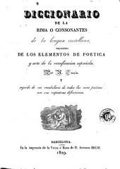 Diccionario de la rima o consonantes de la lengua castellana: precedido de los Elementos de poetica y arte de la versificacion española