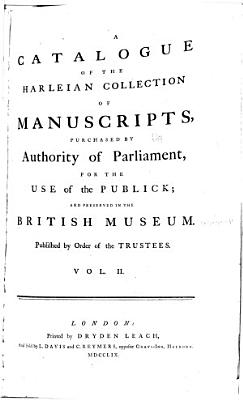 A Catalogue of the Harleian Collection of Manuscripts Purchased by the Authority of Parliament  for the Use of the Publick  and Preserved in the British Museum  Published by Order of the Trustees PDF