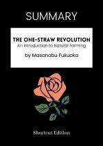 SUMMARY - The One-Straw Revolution: An Introduction To Natural Farming By Masanobu Fukuoka