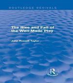 The Rise and Fall of the Well-Made Play (Routledge Revivals)