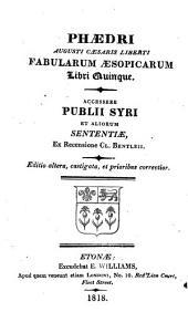 Phædri ... Fabularum Æsopiarum [sic] libri quinque. Huic ed. accessere Publii Syri et aliorum Sententiæ, ex recens. cl. Bentlei
