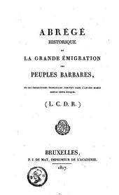 Abrégé historique de la grande émigration des peuples barbares: et des émigrations principales arrivées dans l'ancien monde depuis cette époque