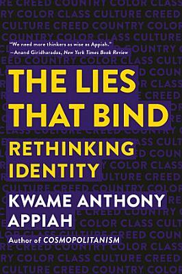 The Lies that Bind  Rethinking Identity