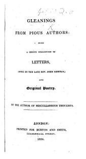 Gleanings from pious authors: with a choice collection of letters, (some by the late Rev. J. Newton) and original poetry. By the author of Miscellaneous Thoughts