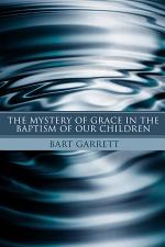 The Mystery of Grace in the Baptism of Our Children (Stapled Booklet)
