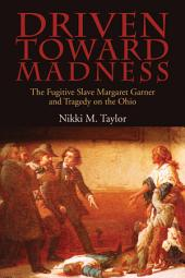 Driven toward Madness: The Fugitive Slave Margaret Garner and Tragedy on the Ohio
