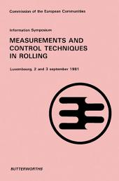Information Symposium Measurement and Control Techniques in Rolling: Luxembourg, 2 and 3 September 1981