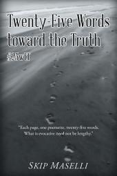 Twenty-Five Words Toward the Truth: #25Wtt