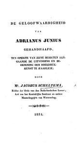 De Geloofwaardigheid van Adrianus Junius gehandhaafd, ten opzigte van zijne Berigten aangande de uitvinding en beoefening der Boekdrukkunst te Haarlem