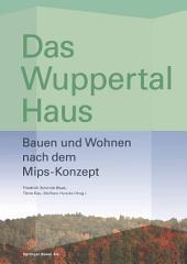 Das Wuppertal Haus: Bauen und Wohnen nach dem Mips-Konzept