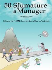 50 Sfumature di Manager - 50 cose da (NON) fare per far fallire un'azienda