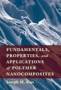 Fundamentals  Properties  and Applications of Polymer Nanocomposites