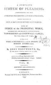 A Complete System of Pleading: Comprehending the Most Approved Precedents and Forms of Practice; Chiefly Consisting of Such as Have Never Before Been Printed: with an Index to the Principal Work, Incorporating and Making it a Continuation of Townshend's and Cornwall's Tables, to the Present Time; as Well as an Index of Reference to All the Ancient and Modern Entries Extant, Volume 10