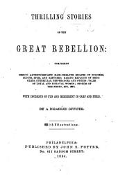 Thrilling Stories of the Great Rebellion: comprising heroic adventures and hair-breadth escapes of soldiers, ... By a Disabled Officer. With illustrations