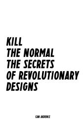 Kill the Normal: The Secrets of Revolutionary Designs