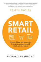 Smart Retail: Winning ideas and Strategies from the most successful retailers in the world, Edition 4