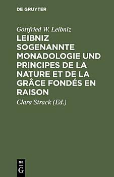 Leibniz sogenannte Monadologie und Principes de la nature et de la gr  ce fond  s en raison PDF