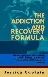 The Addiction and Recovery Formula: Addiction and the brain bible workbook, which by design serves as personal treatment & counselling planner on the neuroscience & medicine of different addictions