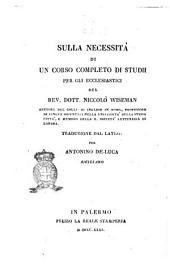 Sulla necessità di un corso completo di studii per gli ecclesiastici del rev. dott. Niccolò Wiseman ...