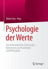 Psychologie der Werte: Von Achtsamkeit bis Zivilcourage – Basiswissen aus Psychologie und Philosophie